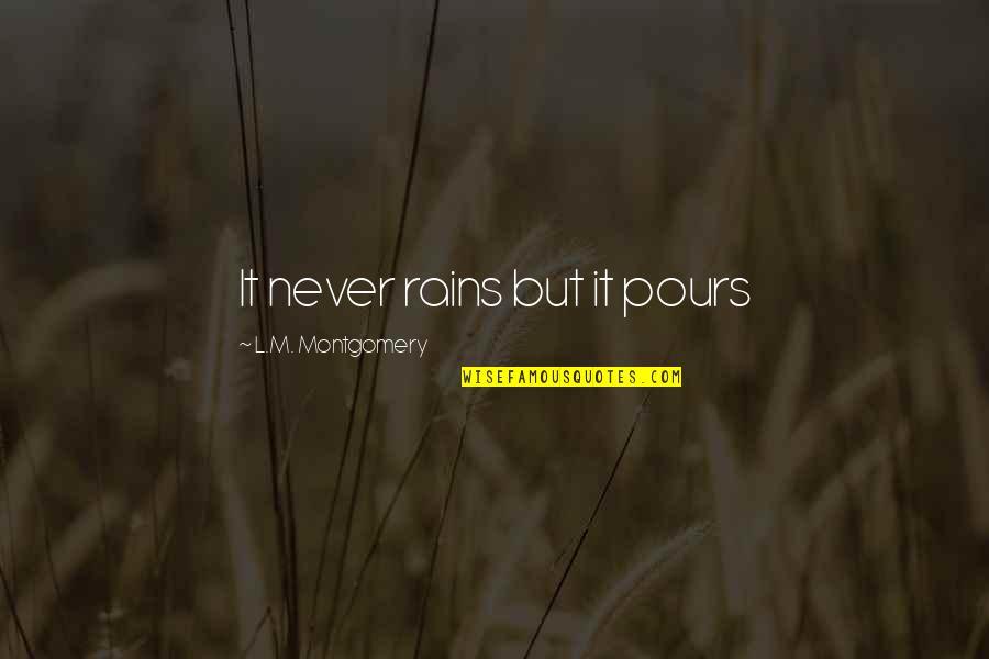 L'exploitation Quotes By L.M. Montgomery: It never rains but it pours