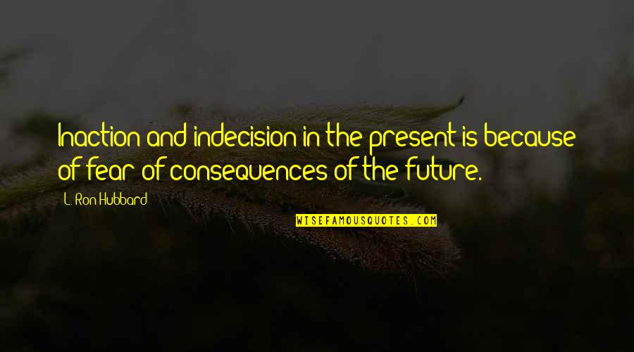 L'exploitation Quotes By L. Ron Hubbard: Inaction and indecision in the present is because