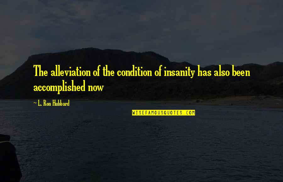 L'exploitation Quotes By L. Ron Hubbard: The alleviation of the condition of insanity has