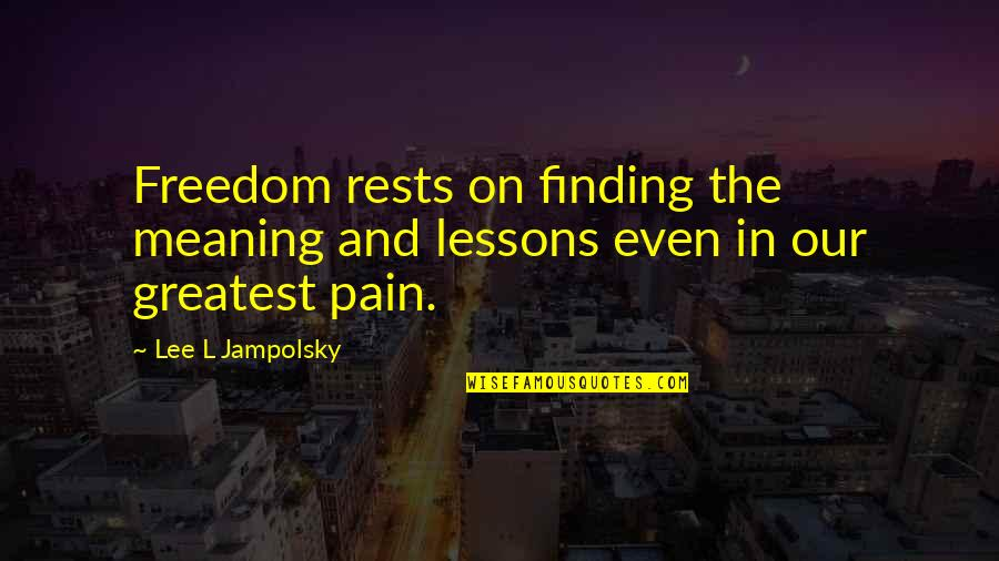 L'exploitation Quotes By Lee L Jampolsky: Freedom rests on finding the meaning and lessons