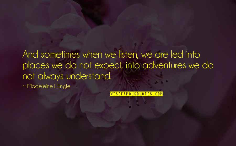 L'exploitation Quotes By Madeleine L'Engle: And sometimes when we listen, we are led