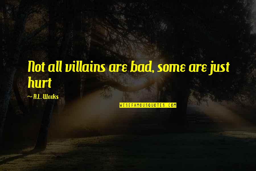 L'exploitation Quotes By R.L. Weeks: Not all villains are bad, some are just