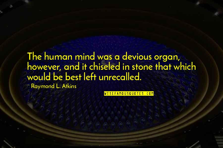 L'exploitation Quotes By Raymond L. Atkins: The human mind was a devious organ, however,