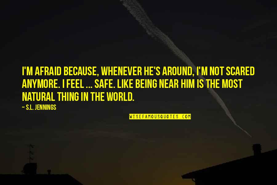 L'exploitation Quotes By S.L. Jennings: I'm afraid because, whenever he's around, I'm not