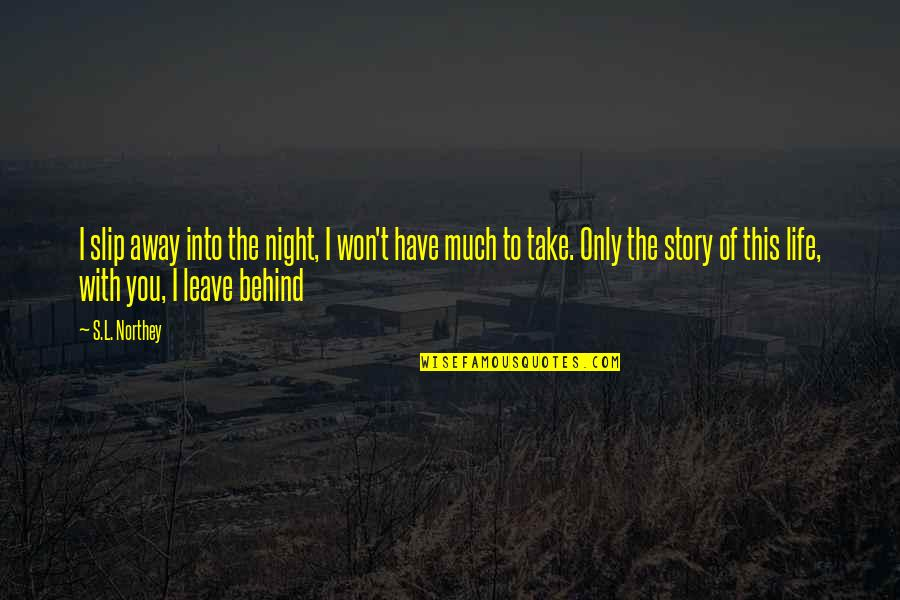 L'exploitation Quotes By S.L. Northey: I slip away into the night, I won't