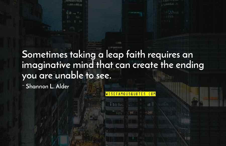 L'exploitation Quotes By Shannon L. Alder: Sometimes taking a leap faith requires an imaginative