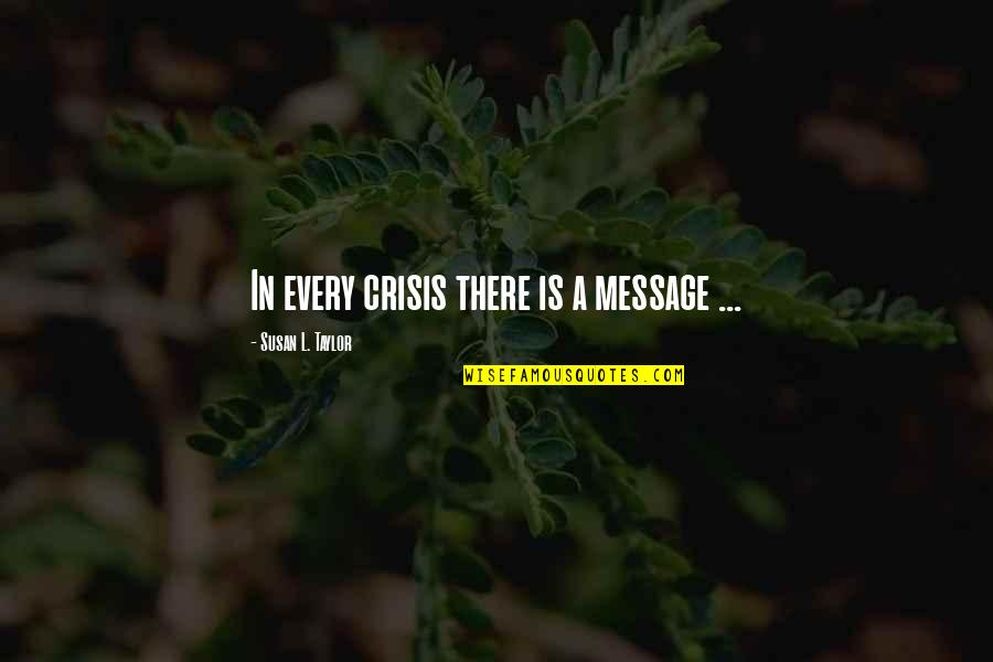 L'exploitation Quotes By Susan L. Taylor: In every crisis there is a message ...