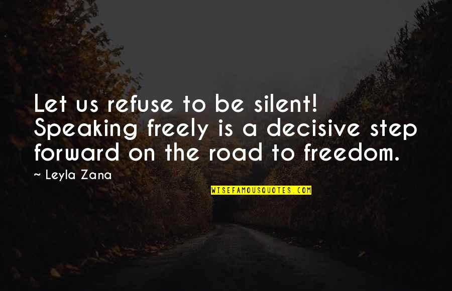 Leyla Quotes By Leyla Zana: Let us refuse to be silent! Speaking freely