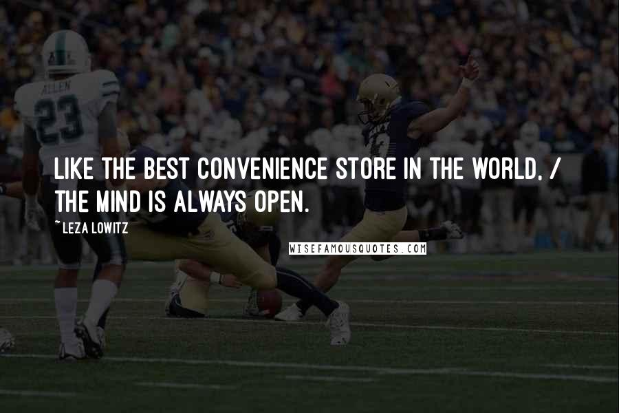 Leza Lowitz quotes: Like the best convenience store in the world, / the mind is always open.