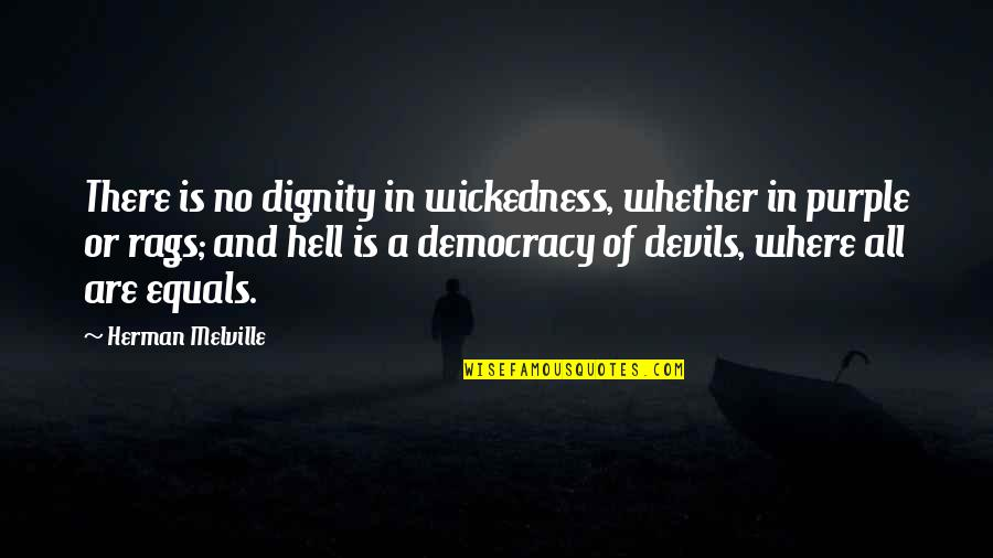 Li Ching Chao Quotes By Herman Melville: There is no dignity in wickedness, whether in