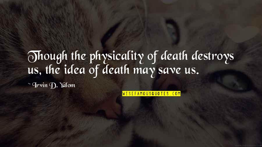 Li Ching Chao Quotes By Irvin D. Yalom: Though the physicality of death destroys us, the