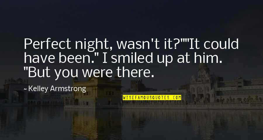 "Li Ching Chao Quotes By Kelley Armstrong: Perfect night, wasn't it?""""It could have been."" I"