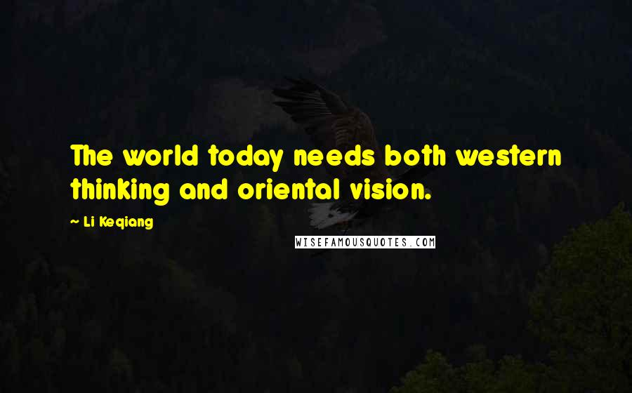 Li Keqiang quotes: The world today needs both western thinking and oriental vision.