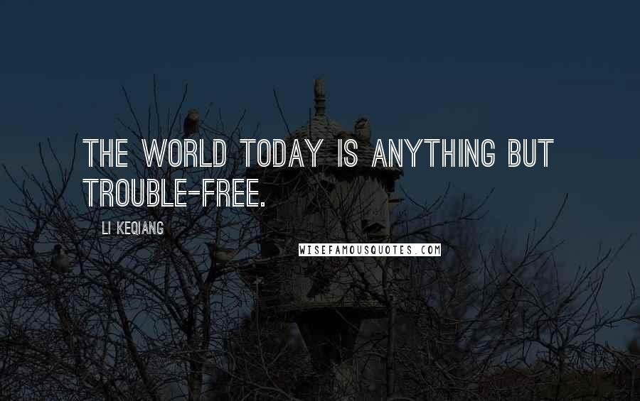Li Keqiang quotes: The world today is anything but trouble-free.
