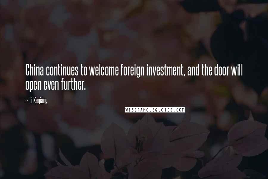 Li Keqiang quotes: China continues to welcome foreign investment, and the door will open even further.