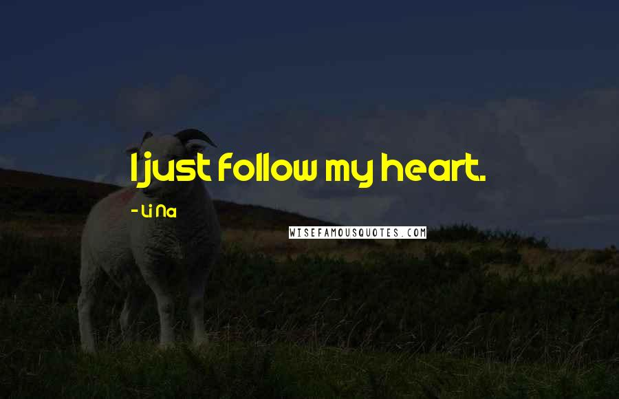 Li Na quotes: I just follow my heart.