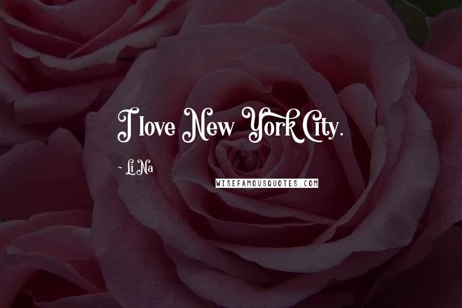 Li Na quotes: I love New York City.