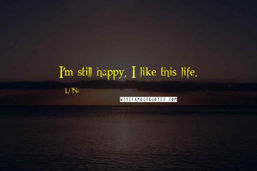 Li Na quotes: I'm still happy, I like this life.