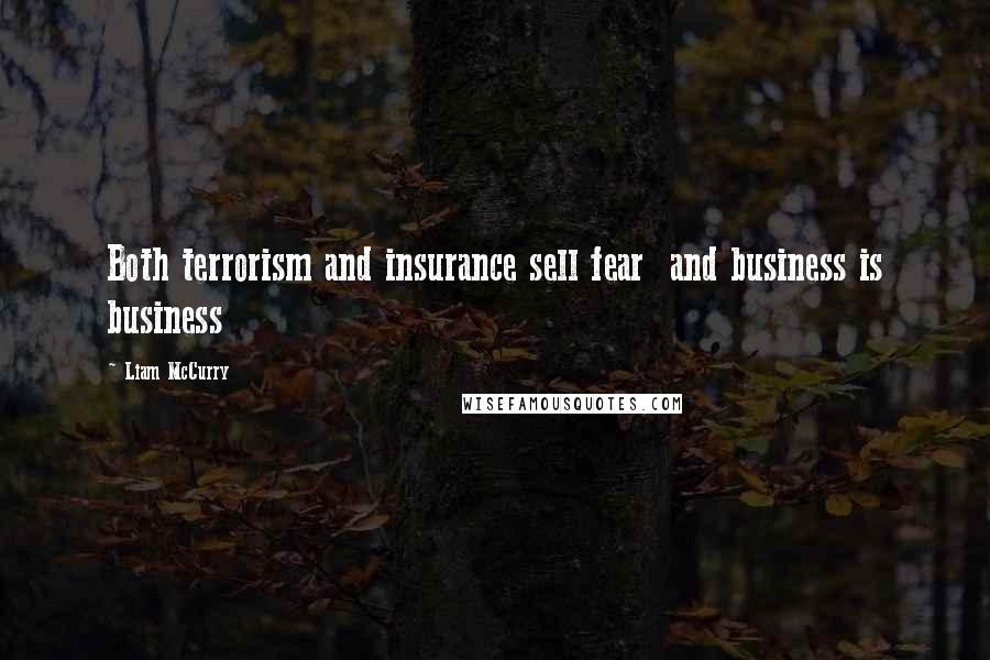Liam McCurry quotes: Both terrorism and insurance sell fear and business is business