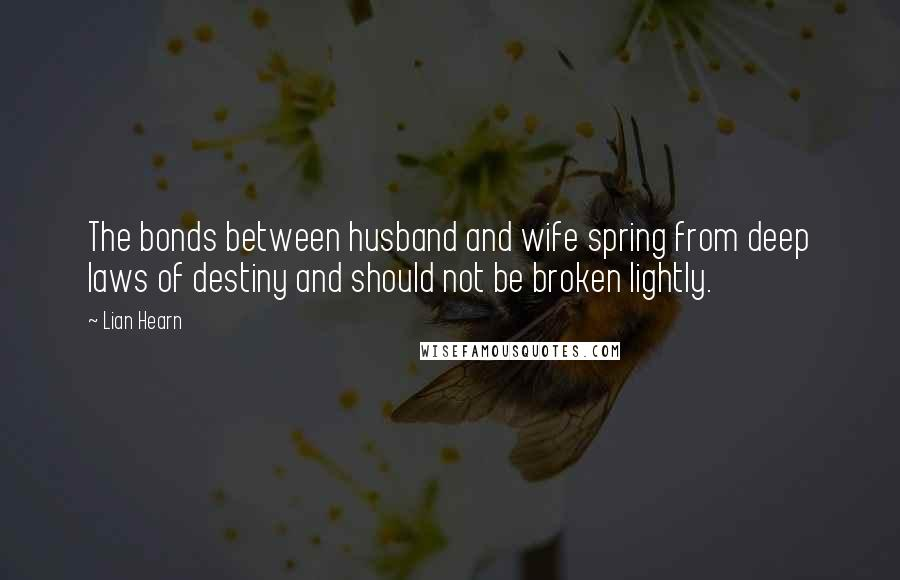 Lian Hearn quotes: The bonds between husband and wife spring from deep laws of destiny and should not be broken lightly.