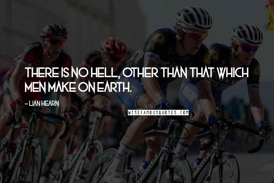 Lian Hearn quotes: There is no Hell, other than that which men make on earth.