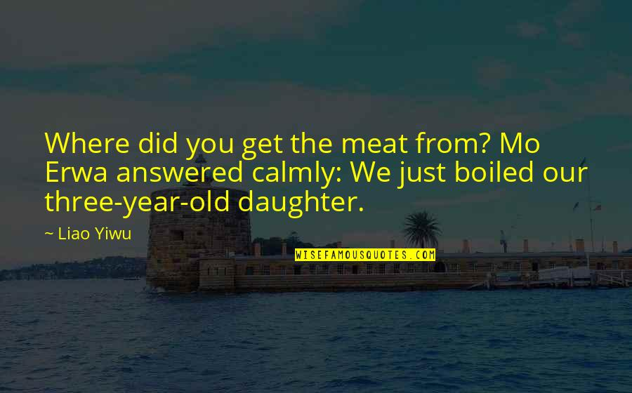 Liao Quotes By Liao Yiwu: Where did you get the meat from? Mo