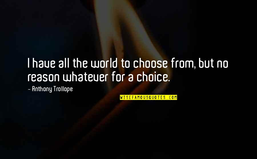 Liar Cheater Quotes By Anthony Trollope: I have all the world to choose from,