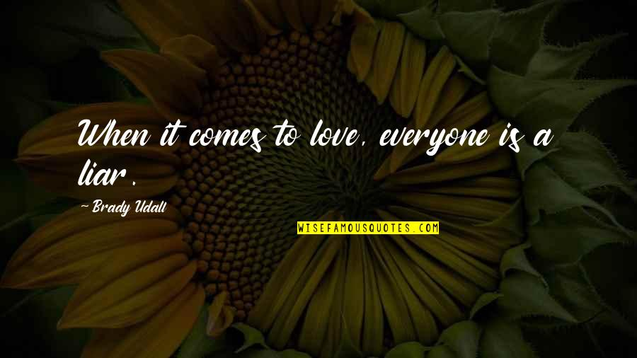 Liar Love Quotes By Brady Udall: When it comes to love, everyone is a