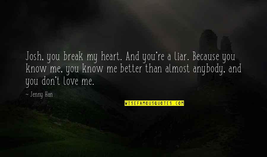 Liar Love Quotes By Jenny Han: Josh, you break my heart. And you're a