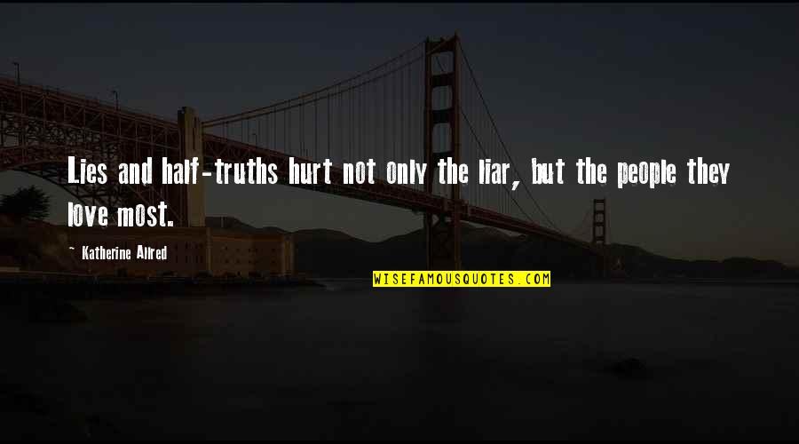 Liar Love Quotes By Katherine Allred: Lies and half-truths hurt not only the liar,