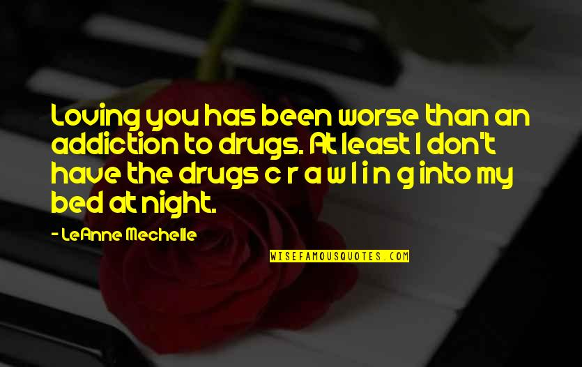 Liar Love Quotes By LeAnne Mechelle: Loving you has been worse than an addiction