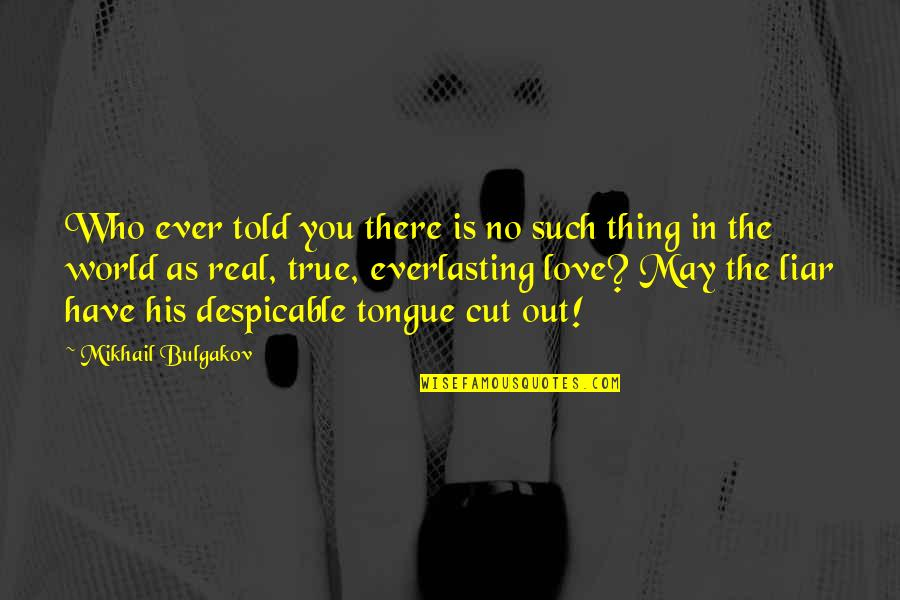 Liar Love Quotes By Mikhail Bulgakov: Who ever told you there is no such