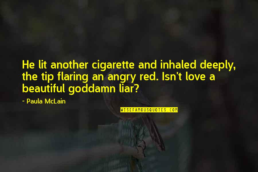 Liar Love Quotes By Paula McLain: He lit another cigarette and inhaled deeply, the