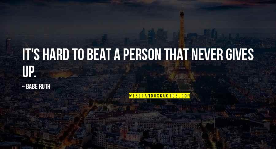 Liars Disgust Me Quotes By Babe Ruth: It's hard to beat a person that never