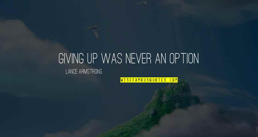 Liars Disgust Me Quotes By Lance Armstrong: Giving up was never an option