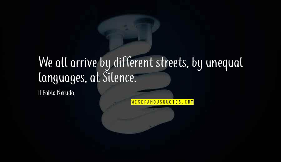 Liars Disgust Me Quotes By Pablo Neruda: We all arrive by different streets, by unequal