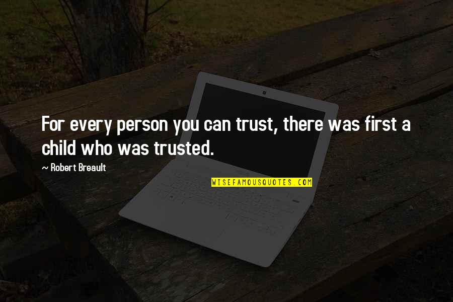 Liars Disgust Me Quotes By Robert Breault: For every person you can trust, there was