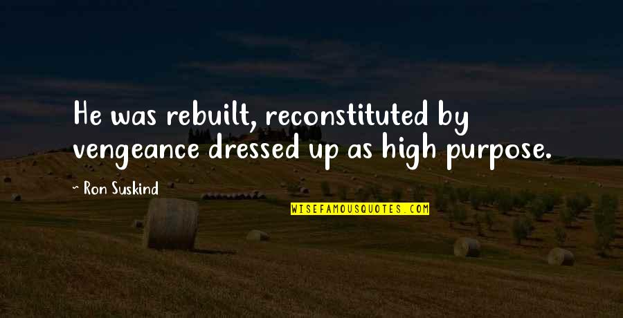 Liars Disgust Me Quotes By Ron Suskind: He was rebuilt, reconstituted by vengeance dressed up