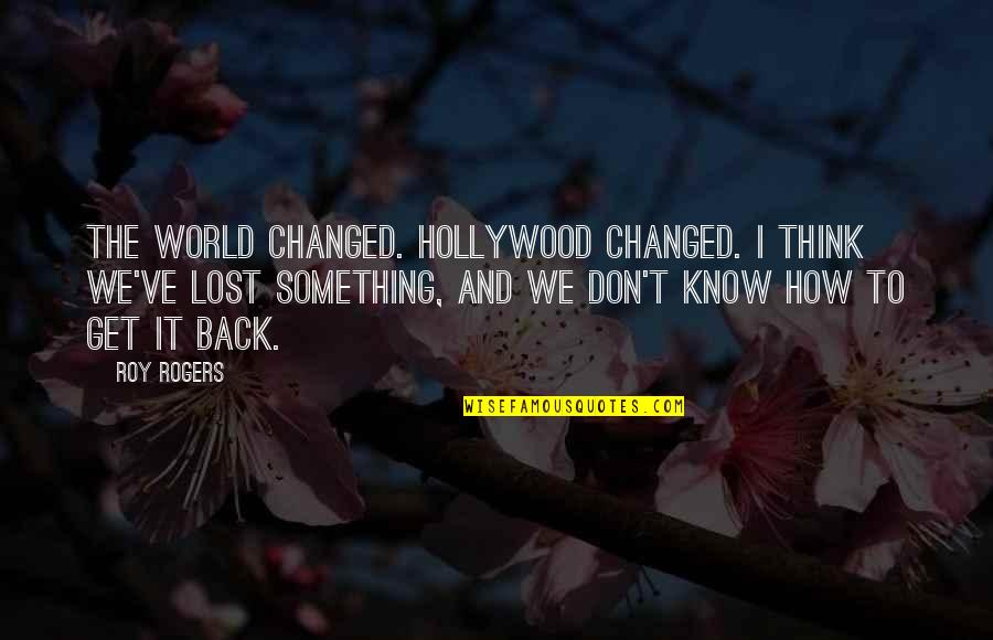 Liars Disgust Me Quotes By Roy Rogers: The world changed. Hollywood changed. I think we've