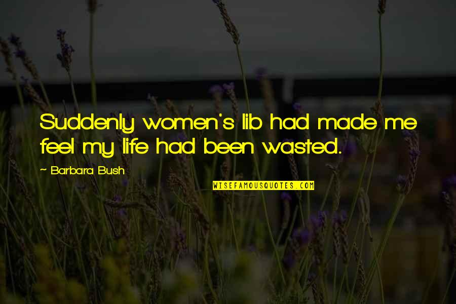 Lib Quotes By Barbara Bush: Suddenly women's lib had made me feel my