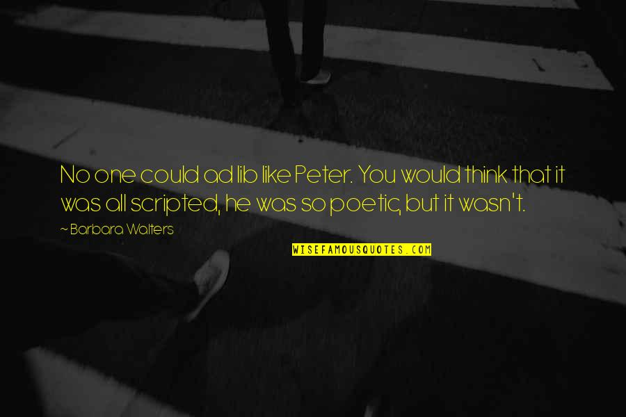 Lib Quotes By Barbara Walters: No one could ad lib like Peter. You