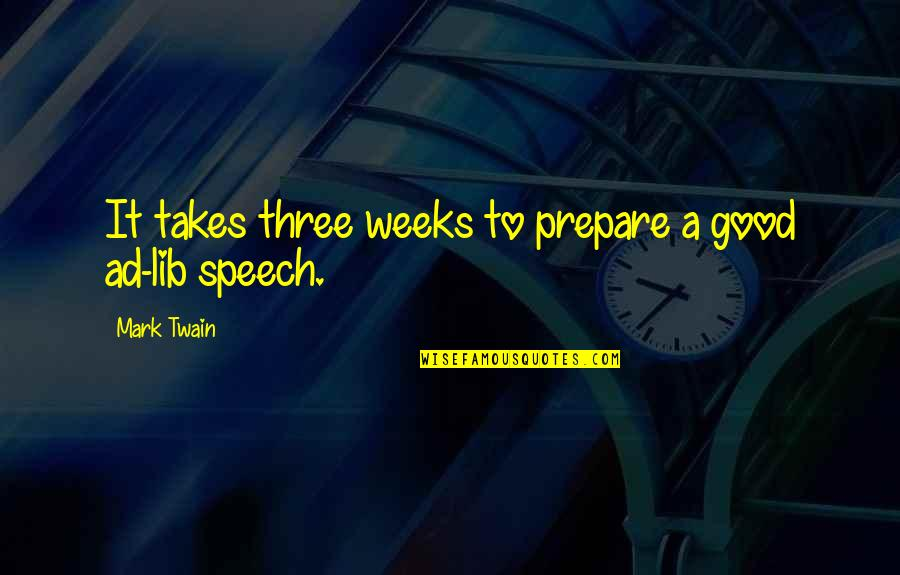 Lib Quotes By Mark Twain: It takes three weeks to prepare a good