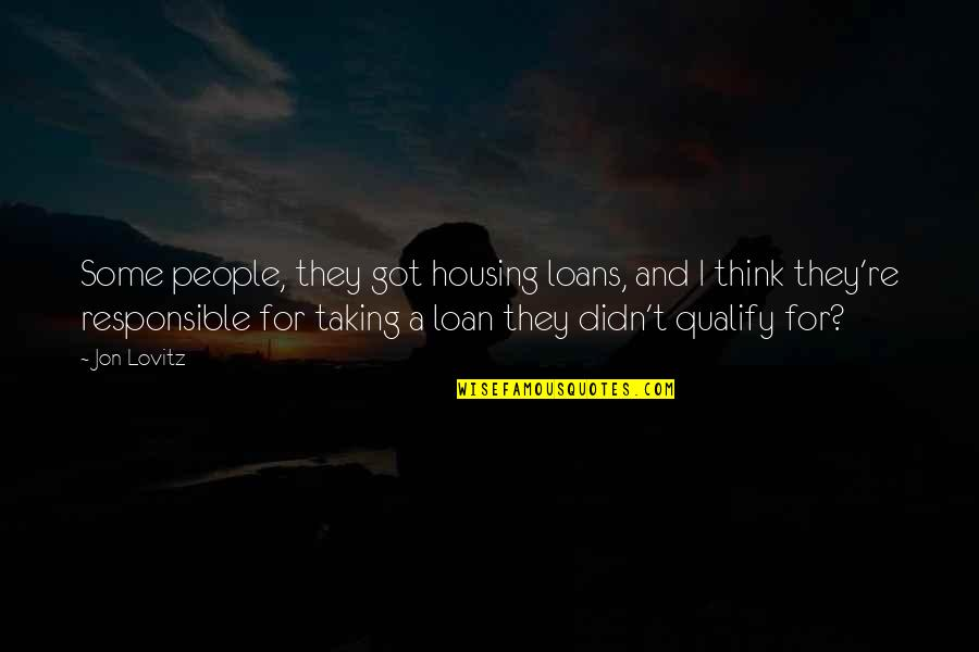 Libarians Quotes By Jon Lovitz: Some people, they got housing loans, and I