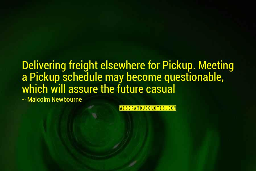 Libarians Quotes By Malcolm Newbourne: Delivering freight elsewhere for Pickup. Meeting a Pickup