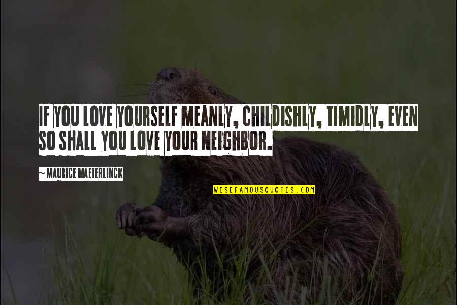 Libarians Quotes By Maurice Maeterlinck: If you love yourself meanly, childishly, timidly, even