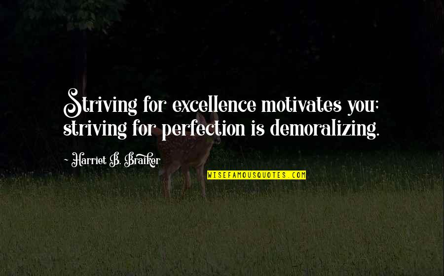 Libel And Slander Quotes By Harriet B. Braiker: Striving for excellence motivates you; striving for perfection