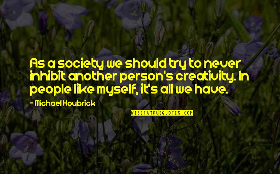 Libel And Slander Quotes By Michael Houbrick: As a society we should try to never