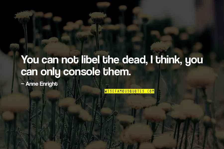 Libel Quotes By Anne Enright: You can not libel the dead, I think,