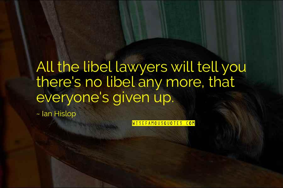Libel Quotes By Ian Hislop: All the libel lawyers will tell you there's
