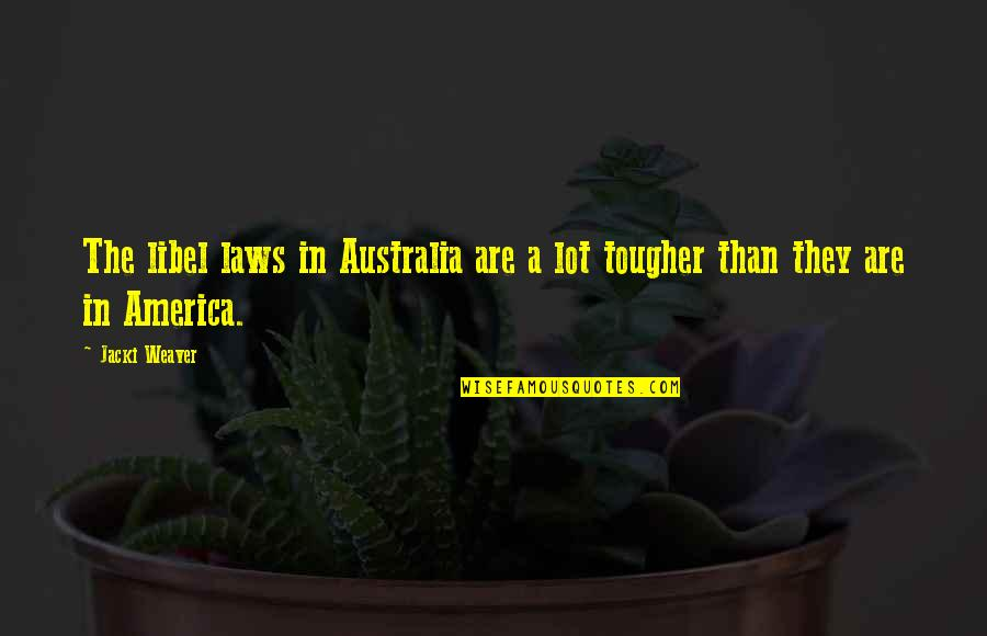 Libel Quotes By Jacki Weaver: The libel laws in Australia are a lot